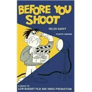 Before You Shoot : A Guide to Low-Budget Film and Video Production by Garvy, Helen, 9780918828217