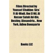 Films Directed by Youssef Chahine : Sira` Fi Al-Wadi, Ibn el Nil, Al Nasser Salah Ad-Din, Destiny, Alexandria... New York, Adieu Bonaparte by , 9781157178217