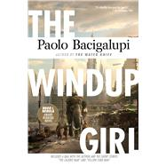 The Windup Girl by Bacigalupi, Paolo, 9781597808217