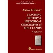 Teaching History & Historical Geography of Bible Lands: A Syllabus by Rainey, Anson F.; Notley, R. Steven, 9789652208217