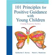 101 Principles for Positive Guidance with Young Children Creating Responsive Teachers by Kersey, Katharine; Masterson, Marie, 9780132658218