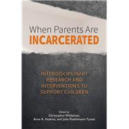 When Parents Are Incarcerated by Wildeman, Christopher; Haskins, Anna R.; Poehlmann-tynan, Julie, 9781433828218