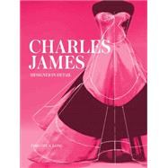 Charles James: Designer in Detail by Long, Timothy, 9781851778218