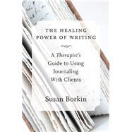 The Healing Power of Writing by Borkin, Susan, 9780393708219