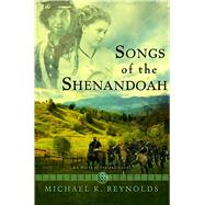 Songs of the Shenandoah A Novel by Reynolds, Michael K., 9781433678219