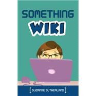 Something Wiki by Sutherland, Suzanne, 9781459728219