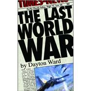 The Last World War by Ward, Dayton, 9781501128219