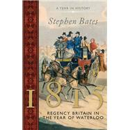 1815 a Year in Britain: the Regency by Bates, Stephen, 9781781858219