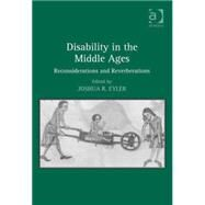 Disability in the Middle Ages: Reconsiderations and Reverberations by Eyler,Joshua R., 9780754668220