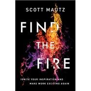 Find the Fire by Mautz, Scott, 9780814438220