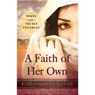 A Faith of Her Own: Women of the Old Testament by Kalas, J. Ellsworth, 9781630888220