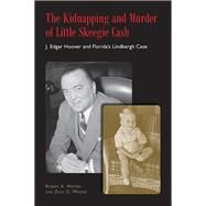 The Kidnapping and Murder of Little Skeegie Cash: J. Edgar Hoover and Florida's Lindbergh Case by Waters, Robert Alvin; Waters, Zack C., 9780817318222