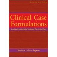 Clinical Case Formulations: Matching the Integrative Treatment Plan to the Client by Ingram, Barbara Lichner, 9781118038222