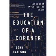 The Education of a Coroner Lessons in Investigating Death by Bateson, John, 9781501168222