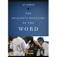 The Deacon's Ministry of the Word by Cormier, Jay, 9780814648223
