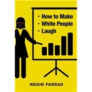 How to Make White People Laugh by Farsad, Negin, 9781455558223