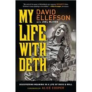 My Life With Deth: Discovering Meaning in a Life of Rock & Roll by Ellefson, David; McIver, Joel; Cooper, Alice, 9781476728223