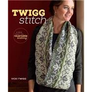 Twigg Stitch: A New Twist on Reversible Knitting by Twigg, Vicki, 9781596688223