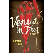 Venus in Fur : A Play by Ives, David, 9780810128224