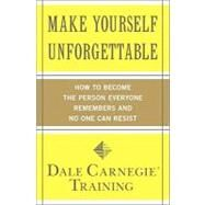 Make Yourself Unforgettable How to Become the Person Everyone Remembers and No One Can Resist by Carnegie Training, Dale, 9781439188224