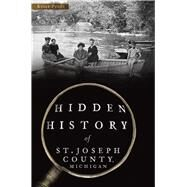 Hidden History of St. Joseph County, Michigan by Pucci, Kelly, 9781467118224