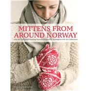 Mittens from Around Norway Over 40 Traditional Knitting Patterns Inspired by Folk-Art Collections by Saether, Nina Granlund, 9781570768224