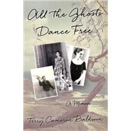 All the Ghosts Dance Free: A Memoir by Baldwin, Terry, 9781631528224
