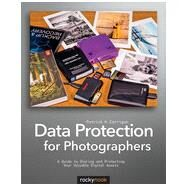Data Protection for Photographers: A Guide to Storing and Protecting Your Valuable Digital Assets by Corrigan, Patrick H., 9781937538224