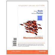 LL: Foundations of Macroeconomics, Student Value Edition Plus NEW MyEconLab with Pearson eText -- Access Card Package, 7E by Bade, Robin; Parkin, Michael, 9780133578225