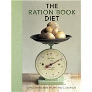 The Ration Book Diet by Brown, Mike; Harris, Carol; Jackson, C. J., 9780750968225