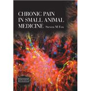 Chronic Pain in Small Animal Medicine by M. Fox; Steven, 9781138118225