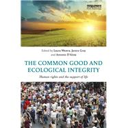 The Common Good and Ecological Integrity: Human Rights and the Support of Life by Westra; Laura, 9781138668225