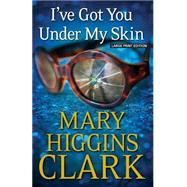 I've Got You Under My Skin by Clark, Mary Higgins, 9781594138225