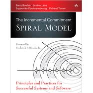 The Incremental Commitment Spiral Model Principles and Practices for Successful Systems and Software by Boehm, Barry; Lane, Jo Ann; Koolmanojwong, Supannika; Turner, Richard, 9780321808226