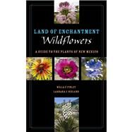 Land of Enchantment Wildflowers: A Guide to the Plants of New Mexico by Finley, Willa F.; Nieland, Lashara J., 9780896728226