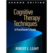 Cognitive Therapy Techniques, Second Edition A Practitioner's Guide by Leahy, Robert L., 9781462528226