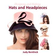 Designing and Making Hats and Headpieces by Bentinck, Judy, 9781847978226