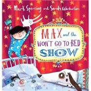 Max and the Won't Go to Bed Show by Sperring, Mark; Warburton, Sarah, 9780545708227