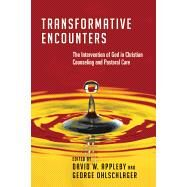 Transformative Encounters: The Intervention of God in Christian Counseling and Pastoral Care by Appleby, David W.; Ohlschlager, George, 9780830828227