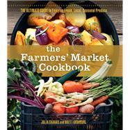 The Farmers Market Cookbook by Shanks, Julia; Grohsgal, Brett; Goldleaf, Genevieve, 9780865718227