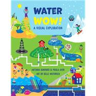 Water Wow! by Ayer, Paula; Banyard, Antonia; Wuthrich, Belle, 9781554518227