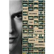 What Belongs to You A Novel by Greenwell, Garth, 9780374288228