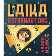 Laika: Astronaut Dog by DAVEY, OWENDAVEY, OWEN, 9780763668228