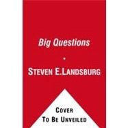 The Big Questions Tackling the Problems of Philosophy with Ideas from Mathematics, Economics, and Physics by Landsburg, Steven E., 9781439148228