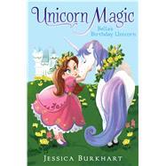 Bella's Birthday Unicorn by Burkhart, Jessica; Ying, Victoria, 9781442498228