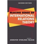 Making Sense of International Relations Theory by Sterling-Folker, Jennifer, 9781588268228
