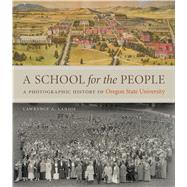 A School for the People: A Photographic History of Oregon State University by Landis, Lawrence A., 9780870718229