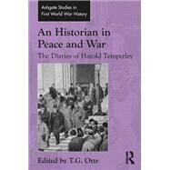 An Historian in Peace and War: The Diaries of Harold Temperley by Otte,T.G.;Otte,T.G., 9781138248229