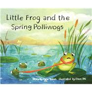 Little Frog and the Spring Polliwogs by Yolen, Jane; Shi, Ellen, 9781943978229