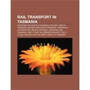 Rail Transport in Tasmani : Pacific National, Rail Transport in Tasmania, Mount Lyell Mining and Railway Company, Harvey Stanley Hyde Blackburn by , 9781156578230